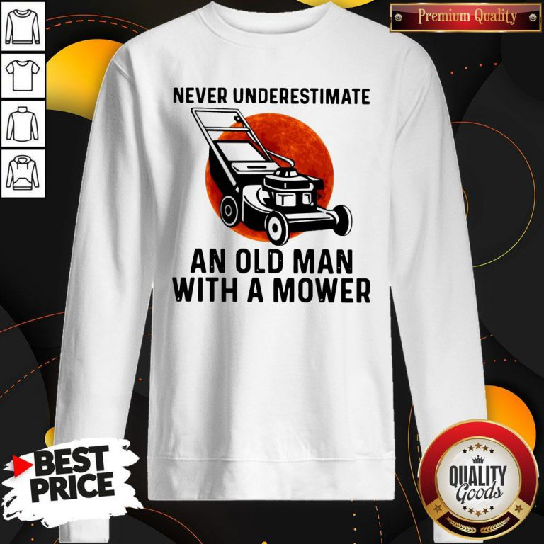 Top Never Underestimate An Old Man With A Mower Moon Sweatshirt