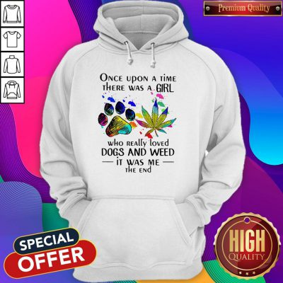 Top Once Upon A Time There Was A Girl Who Really Loved Dogs And Weed Hoodie
