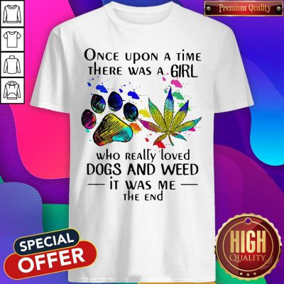 Top Once Upon A Time There Was A Girl Who Really Loved Dogs And Weed Shirt