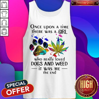 Top Once Upon A Time There Was A Girl Who Really Loved Dogs And Weed Tank Top