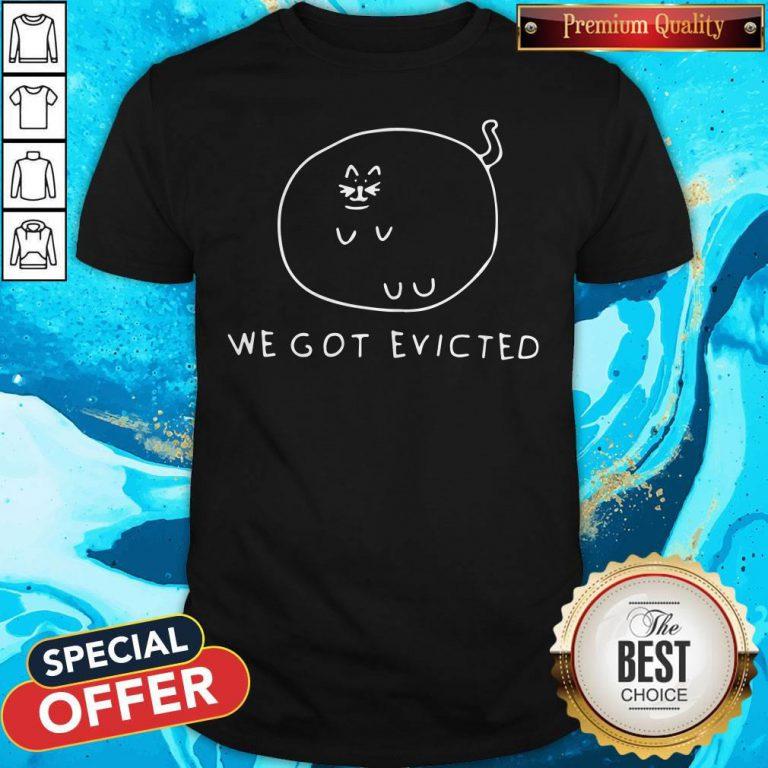 Amazing I See We Got Evicted Shirt