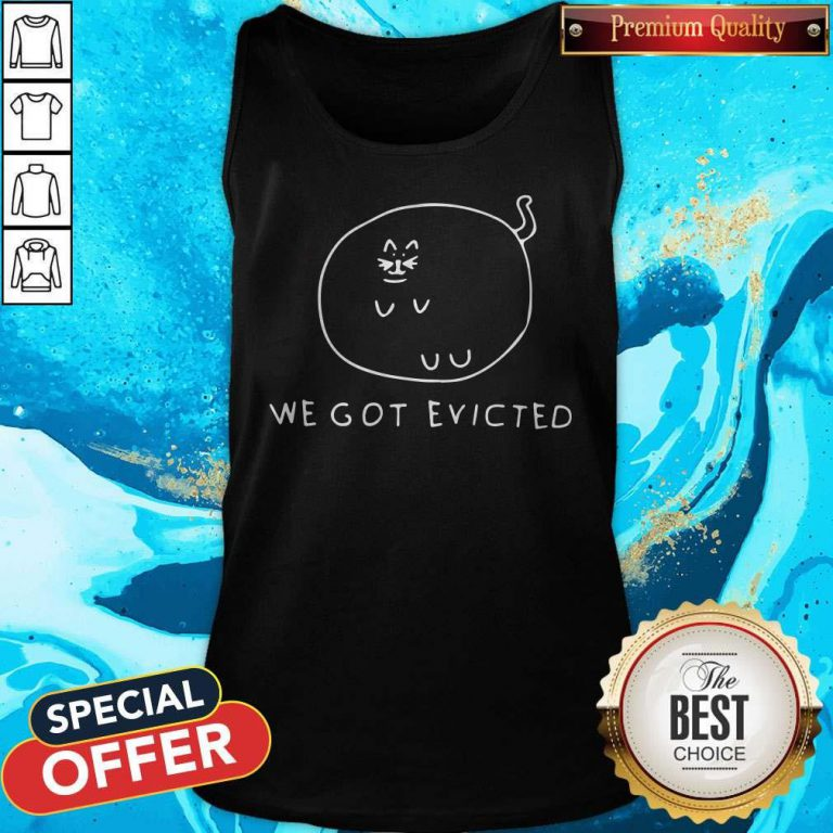 Amazing I See We Got Evicted Tank Top