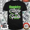 Cute Chemistry Is Like Cooking Just Dont Lick The Spoon Dna Shirt