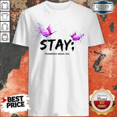 Excellent I Want Stay Tomorrow Needs You Shirt