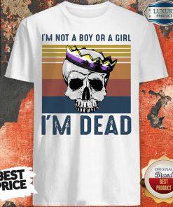 Excellent Skull LGBT I'M Not A Boy Or A Girl I'M Dead Vintage Shirt