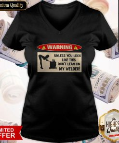 Funny Warning Unless You Look Like This Dont Learn On My Welder V-neck