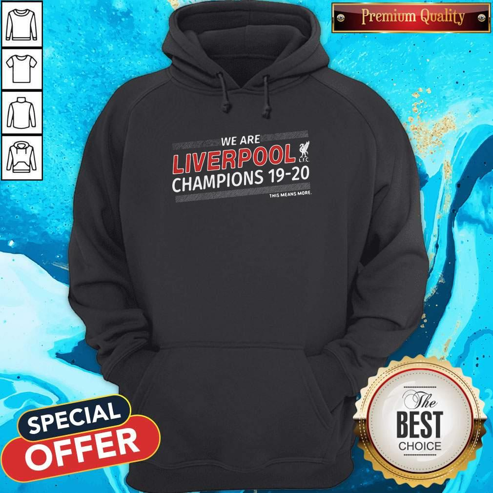 Funny We Are Liverpool Champions 19-20 This Means More Hoodie