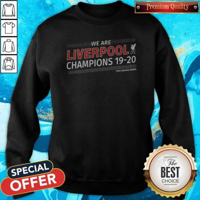 Funny We Are Liverpool Champions 19-20 This Means More Sweatshirt