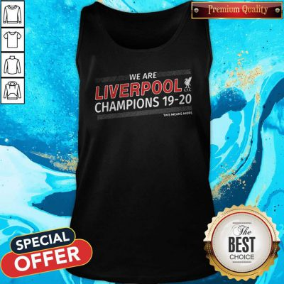 Funny We Are Liverpool Champions 19-20 This Means More Tank Top