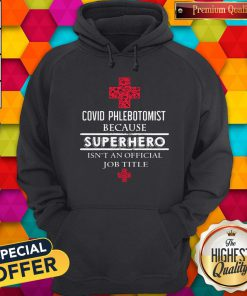 Good Covid Phlebotomist Because Superhero Isn't An Official Job Title Hoodie