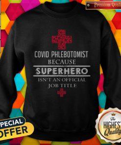 Good Covid Phlebotomist Because Superhero Isn't An Official Job Title Sweatshirt