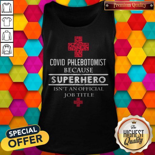 Good Covid Phlebotomist Because Superhero Isn't An Official Job Title Tank Top