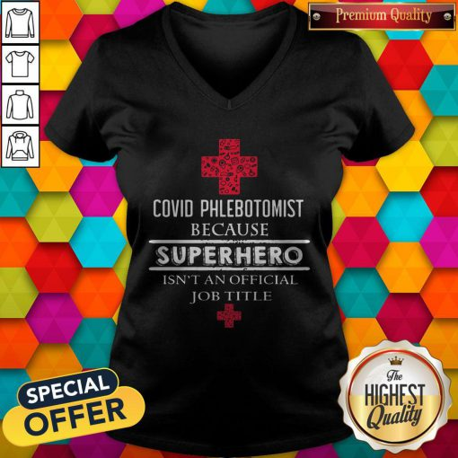 Good Covid Phlebotomist Because Superhero Isn't An Official Job Title V-neck