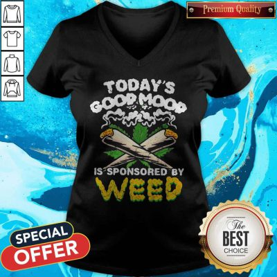 Happy Today's Good Mood Is Sponsored By Weed V-neck