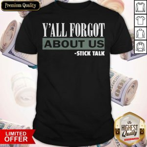 Happy Y'all Forgot About Us Stick Talk Shirt