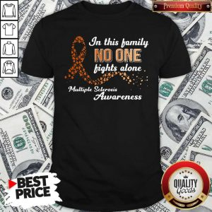 In This Family No One Fights Alone Multiple Sclerosis Awareness Shirt
