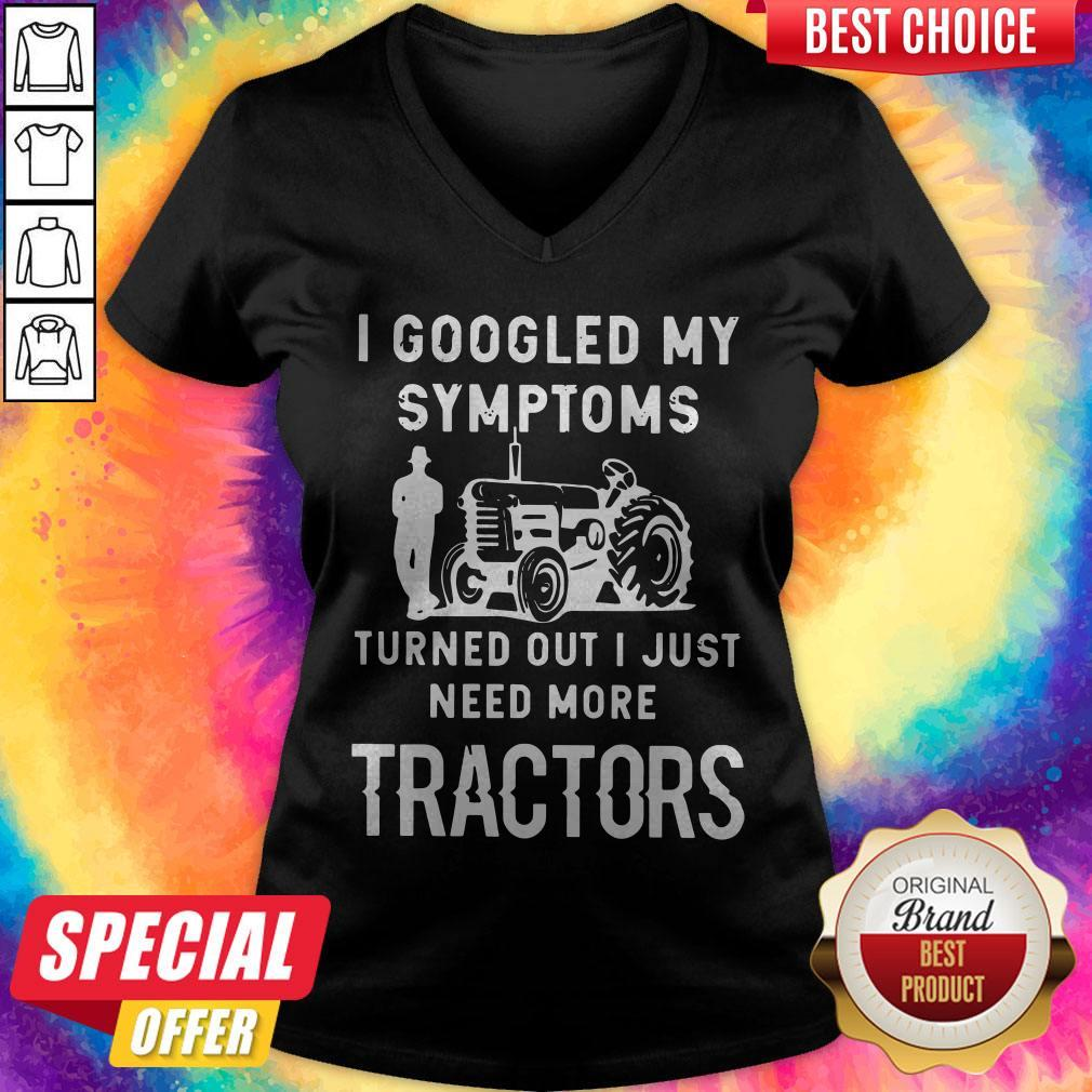 Nice I Googled My Symptoms Turned Out I Just Need More Tractors V-neck