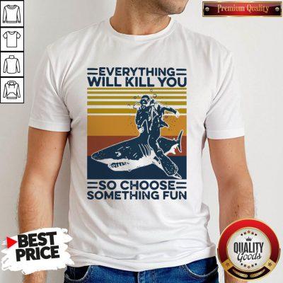 Officail Shark Everything Will Kill You So Choose Something Fun Vintage Retro Shirt