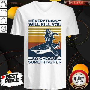 Officail Shark Everything Will Kill You So Choose Something Fun Vintage Retro V-neck