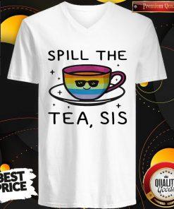 Premium I Would Like LGBT Spill The Tea Sis V-neck