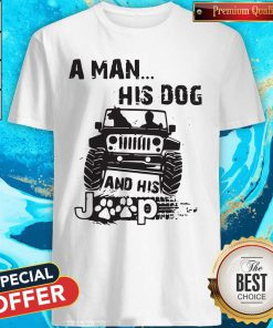Pretty A Man His Dog And His Jeep Tee Shirt