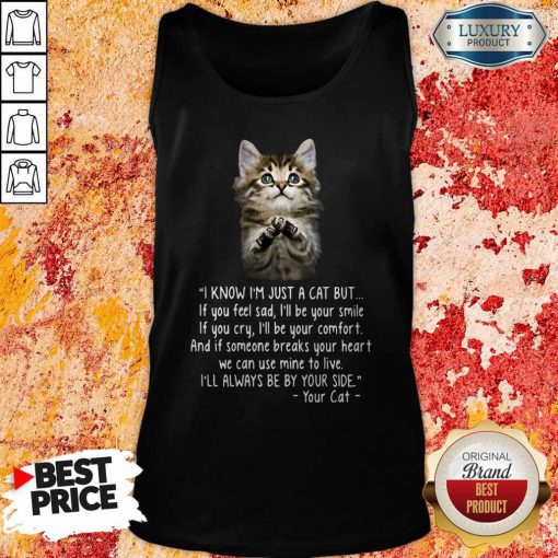 Pretty I Know I'm Just A Cat But If You Feel Sad I'll Be Your Smile Tank Top