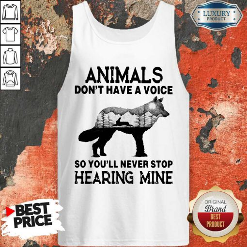 Pro Animals Don't Have A Voice So You'll Never Stop Hearing Mine Tank Top