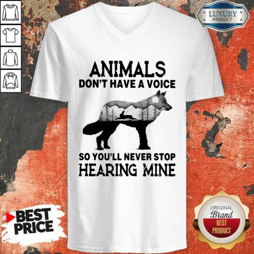Pro Animals Don't Have A Voice So You'll Never Stop Hearing Mine V-neck