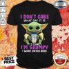 Pro Baby Yoda I Don't Care What Day It Is It's Early I'm Grumpy I Want Dutch Bros Shirt