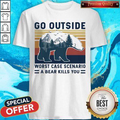 Pro Bear Go Outside Worst Case Scenario A Bear Kills You Vintage Retro Shirt