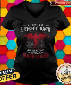 Pro Mess With Me I Fight Back Mess With My Family And You'll Be Blood Eagled V-neck