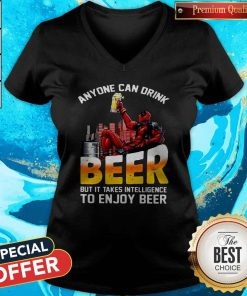 Sweet Deadpool Anyone Can Drink Beer But It Takes Intelligence To Enjoy Beer V-neck