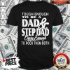 Tough Enough To Be A Dad And Step Dad Crazy Enough To Rock Them Both Fathers Day Shirt