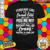Vip February Girl I Am A Sweet Girl But If You Piss Me Off Pocket Full Of Crazy Shirt