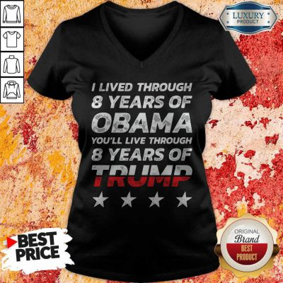Wonderful I Lived Through 8 Years Of Obama You'll Live Through 8 Years Of Trump V-neck