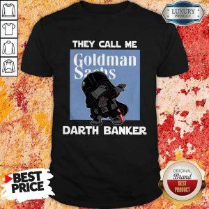 Wonderful Star War Darth Vader They Call Me Darth Banker Goldman Sachs Shirt