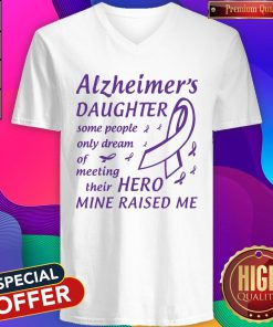 Alzheimer's Daughter Some People Only Dream Of Meeting Their Hero Mine Raised Me V-neck