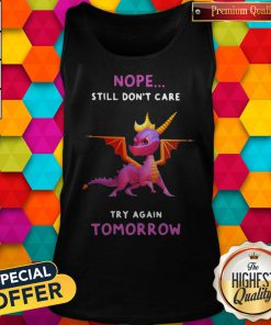dragon-nope-still-dont-care-try-again-tomorrow- shirt