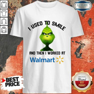 grinch-i-used-to-smile-and-then-i-worked-at-walmart shirt