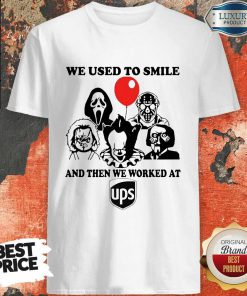 Horror Character We Used To Smile And Then We Worked At UPS Shirt
