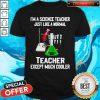 I'm A Science Teacher Just Like A Normal Teacher Except Much Cooler 2020 Shirt