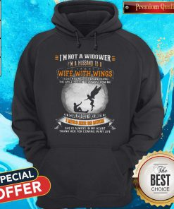 I'm Not A Widower I'm A Husband To A Wife With Wings I Love Her More Than Anything The Angels Took Her Away From Me Hoodie
