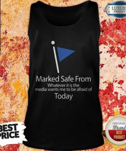 Marked Safe From Whatever It Is The Media Wants Me To Be Afraid Of Today Tank-Top