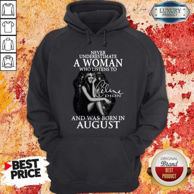 Never Underestimate A Woman Who Listens To Celine Dion And Was Born In August Hoodie