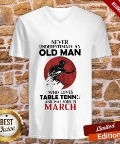 Never Underestimate An Old Man Who Loves Table Tennis And Was Born In March V-neck