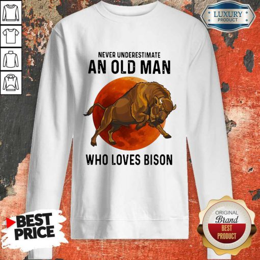 Never Underestimate An Old Woman Who Loves Bison sweatshirt
