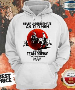 never-underestimate-an-old-woman-who-loves-team-roping-and-was-born-in-may- hoodie
