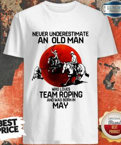 never-underestimate-an-old-woman-who-loves-team-roping-and-was-born-in-may- shirt
