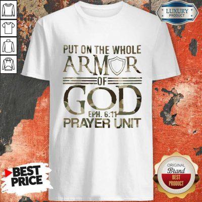 Put On The Whole Armor Of God Eph 611 Prayer Unit Shirt