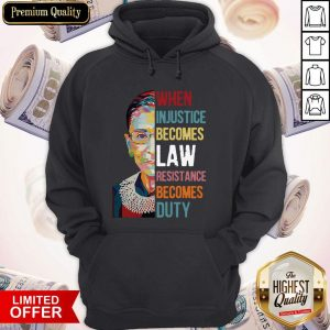 Ruth Bader Ginsburg When Injustice Becomes Law Rebellion Becomes Duty Hoodie